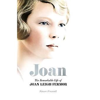 Joan - Beauty - Rebel - Muse - The Remarkable Life of Joan Leigh Fermor