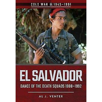 El Salvador - Dance av dödsskvadroner - 1980 1992 av Al J. Venter-