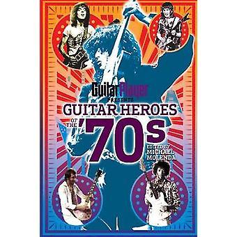 Gitaar helden van de jaren ' 70 door Michael Molenda - 9781617130021 boek
