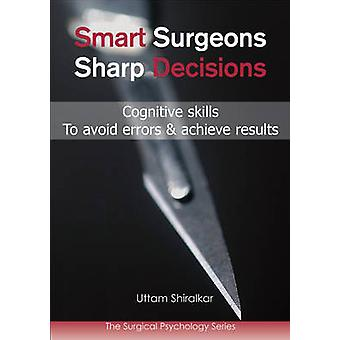 Smart Surgeons - Sharp Decisions - Cognitive Skills to Avoid Errors &
