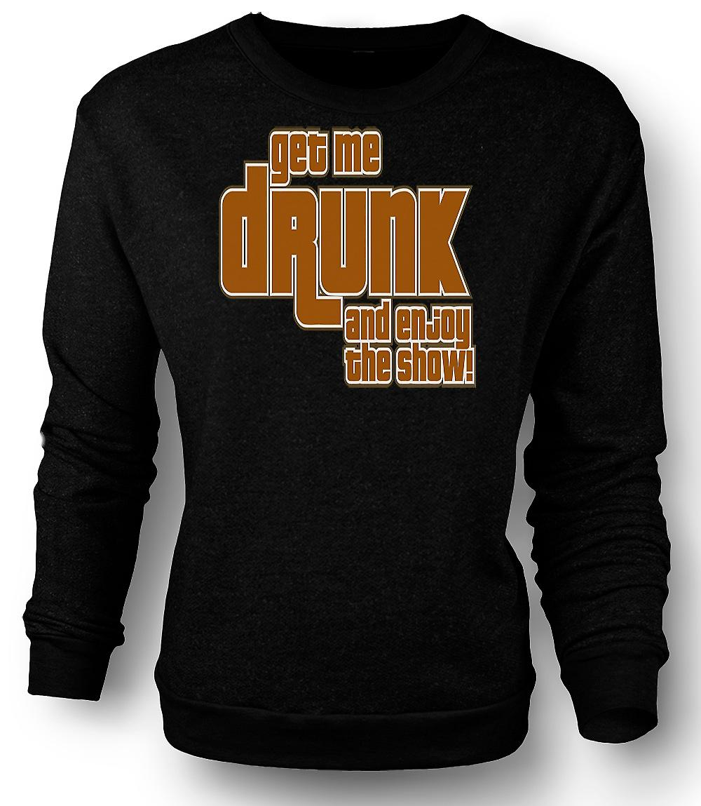 Mens Sweatshirt Get Me Drunk And Enjoy The Show - Quote