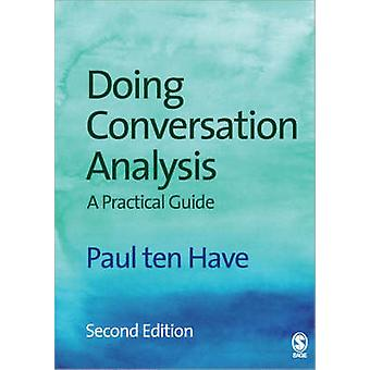 Doing Conversation Analysis (2nd Revised edition) by Paul Ten Have -