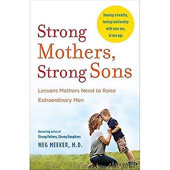 Mères fortes, des Sons forts: Leçons mères ont besoin d'élever des hommes extraordinaires
