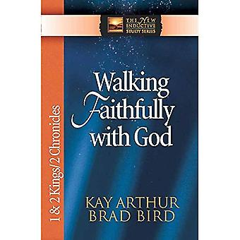 Walking Faithfully with God: 1 and 2 Kings and 2 Chronicles