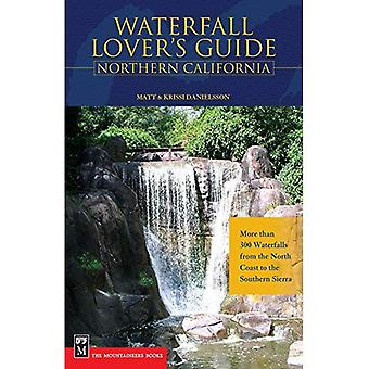 Waterfall Lover's Guide Northern California: More Than 300 Waterfalls from the North Coast to the Southern Sierra