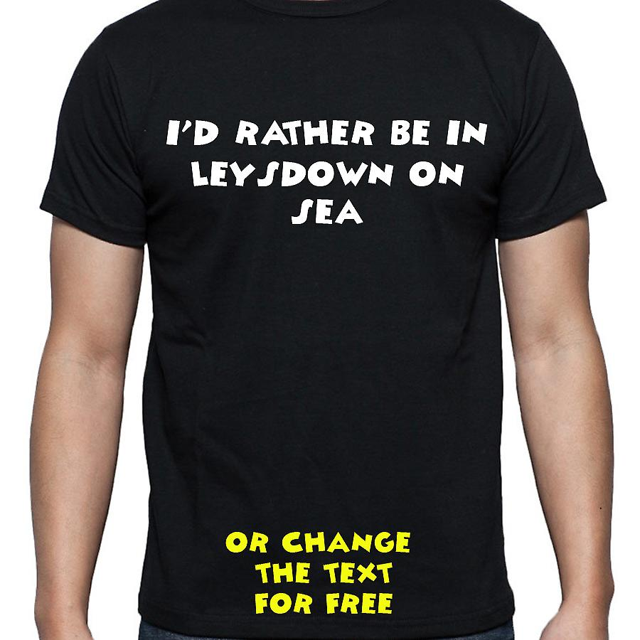 I'd Rather Be In Leysdown on sea Black Hand Printed T shirt