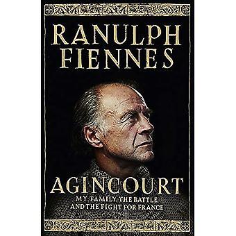 Agincourt: Min familj, striden och kampen för Frankrike