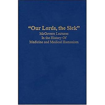 Our Lords, the Sick: McGovern Lectures in the History of Medicine and Medical Humanism