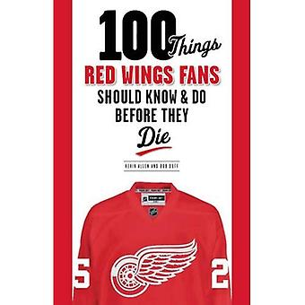 100 THINGS RED WINGS FANS SHOU (100 Things... Fans Should Know & Do Before They Die)