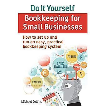 Doe het zelf boekhouding voor kleine bedrijven: het instellen en uitvoeren van een eenvoudige, praktische boekhoudsysteem