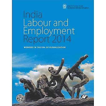 India Labour and Employment Report 2014: Workers in the Era of Globalization