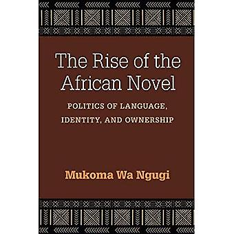 The Rise of the African Novel: Politics of Language, Identity, and Ownership (African Perspectives)