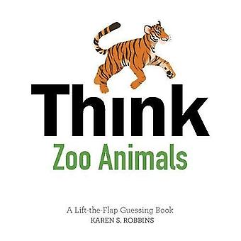 Think Zoo Animals: A Lift-The-Flap Guessing Book [Board book]