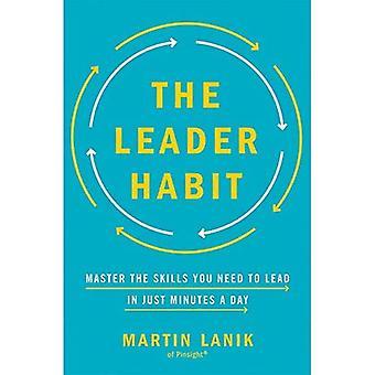 Die Anführer Gewohnheit: Master die Fähigkeiten, die Sie zu führen--In nur brauchen Minuten pro Tag