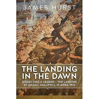 The Landing in the Dawn: Dissecting a Legend - the Landing at ANZAC, Gallipoli, 25 April 1915 (Wolverhampton Military Studies)
