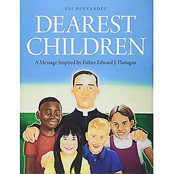 Dearest Children: A Message� Inspired by Father Edward J. Flanagan