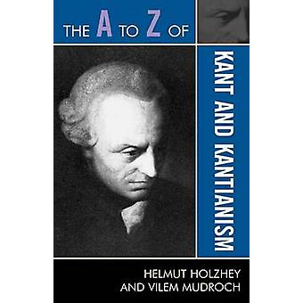 A to Z of Kant and Kantianism by Holzhey & Helmut