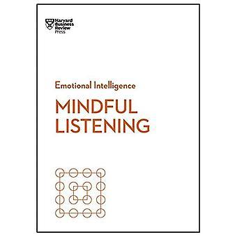 Indachtig luisteren (HBR emotionele intelligentie-serie) (HBR emotionele intelligentie-serie)