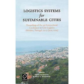 Logistics Systems for Sustainable Cities Proceedings of the 3rd International Conference on City Logistics Madeira Portugal 2527 June 2003 by Taniguchi & Eiichi