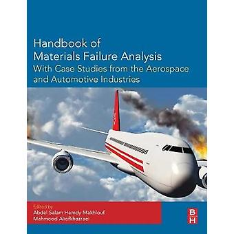 Handbook of Materials Failure Analysis with Case Studies from the Aerospace and Automotive Industries by Makhlouf & Abdel