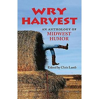 Wry Harvest An Anthology of Midwest Humor by Lamb & Chris