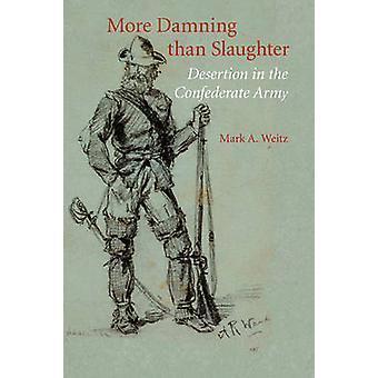 Mais condenável do que a deserção de abate no exército confederado por Weitz & Mark A.