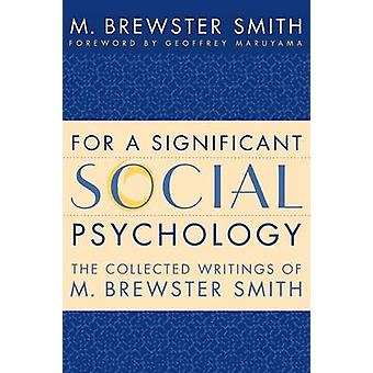 For a Significant Social Psychology The Collected Writings of M. Brewster Smith by Smith & M. Brewster
