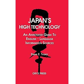 Japans High Technology An Annotated Guide to EnglishLanguage Information Sources by Talbot & Dawn E.
