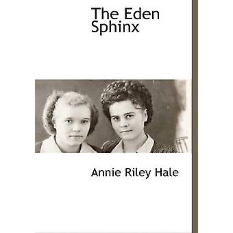 The Eden Sphinx by Hale & Annie Riley