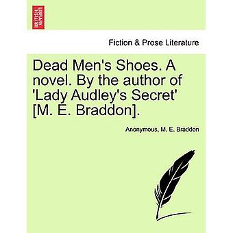 Dead Mens Shoes. A novel. By the author of Lady Audleys Secret M. E. Braddon. by Anonymous