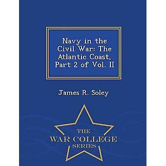Marine im Bürgerkrieg der Atlantikküste Teil 2 Bd. II War College-Serie von Soley & James R.