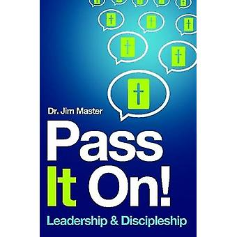 Pass It on  LeadershipDiscipleship by Master & Jim