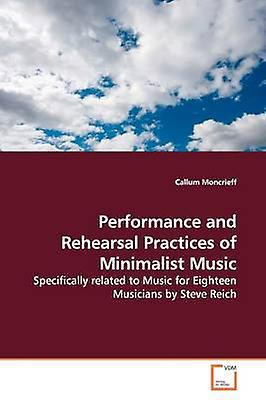 Perforhommece and Rehearsal Practices of Minimalist  Music by Moncrieff & Callum