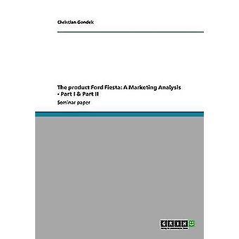 Das Produkt Ford Fiesta eine Marketinganalyse Teil I Teil II von Gondek & Christian