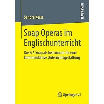 Soap Operas im Englischunterricht  Die ELTSoap als Instrument fr eine kommunikative Unterrichtsgestaltung by Kerst & Sandra