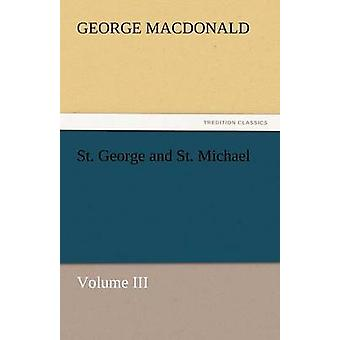 St. George and St. Michael Volume III by MacDonald & George