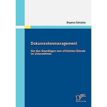Dokumentenmanagement Von den Grundlagen zum effizienten Einsatz im Unternehmen av Schttler & Stephan
