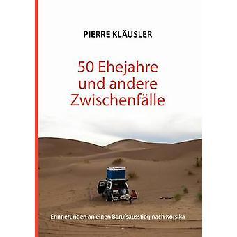50 Ehejahre Und Andere Zwischenf Lle by Kl Usler & Pierre