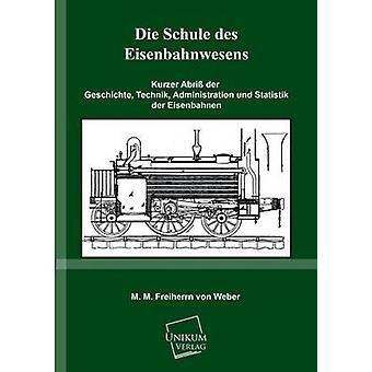 Die Schule Des Eisenbahnwesens by Weber & M. M. Freiherrn Von