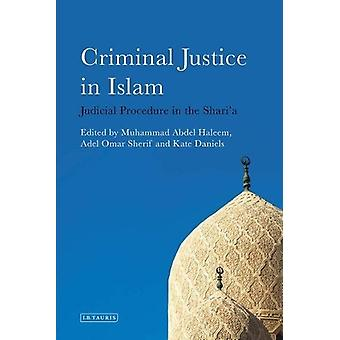 Criminal Justice in Islam - Judicial Procedure in the Shari'a by Crimi