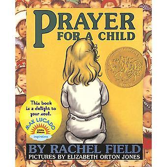 Prayer for a Child by Rachel Field - Elizabeth Orton Jones - 97806898