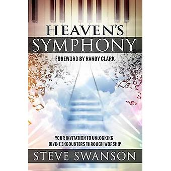 Heaven's Symphony - Your Invitation to Unlocking Divine Encounters Thr