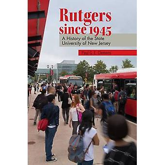 Rutgers Since 1945 - A History of the State University of New Jersey b