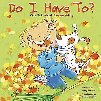 Do I Have To? - Kids Talk about Responsibility by Nancy Loewen - Omarr