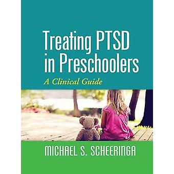 Treating Ptsd in Preschoolers - A Clinical Guide by Michael S. Scheeri