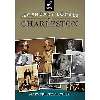 Legendary Locals of Charleston by Mary Preston Foster - 9781467100557