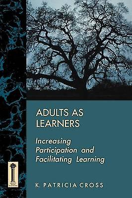 Adults as Learners - Increasing Participation and Facilitating Learnin