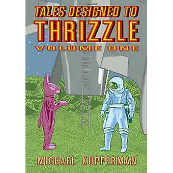Tales Designed to Thrizzle - Vol. 1 by Michael Kupperman - Robert Smig