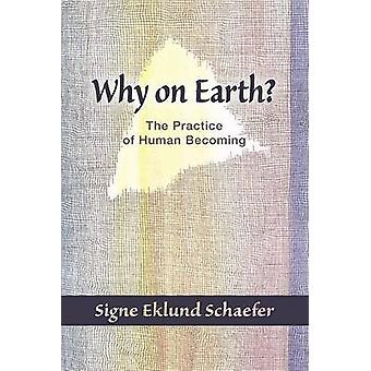 Why on Earth? - Biography and the Practice of Human Becoming by Signe