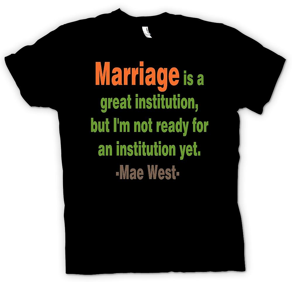 Mens T-shirt - Marriage is a great institution Mae West - Quote